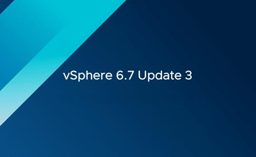Sortie de vSphere 6.7 Update 3